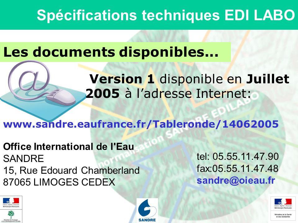 Spécifications techniques EDI LABO Les documents disponibles... Version 1 disponible en Juillet 2005 à ladresse Internet: www.sandre.eaufrance.fr/Tabl