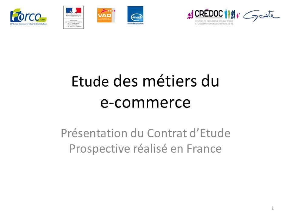 Etude des métiers du e-commerce Présentation du Contrat dEtude Prospective réalisé en France 1