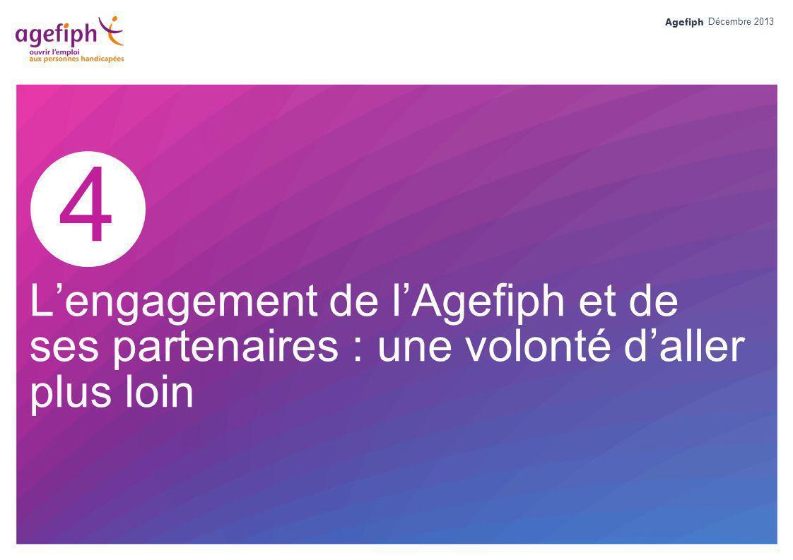 Agefiph 4 Lengagement de lAgefiph et de ses partenaires : une volonté daller plus loin Décembre 2013