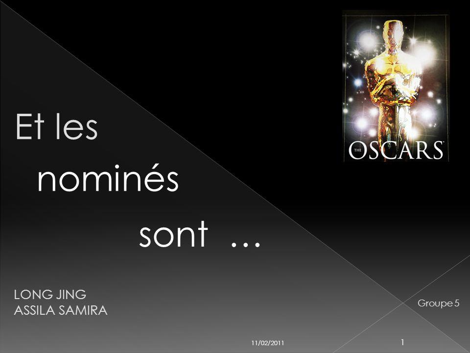 11/02/2011 1 LONG JING ASSILA SAMIRA Groupe 5 Et les nominés sont …