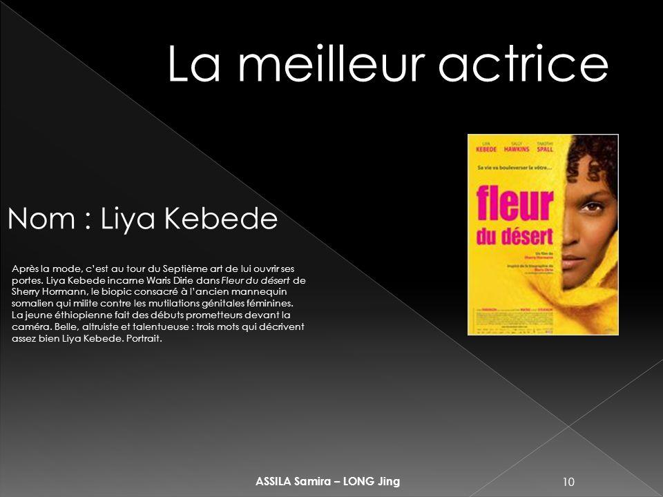 10 ASSILA Samira – LONG Jing La meilleur actrice Nom : Liya Kebede Après la mode, cest au tour du Septième art de lui ouvrir ses portes.