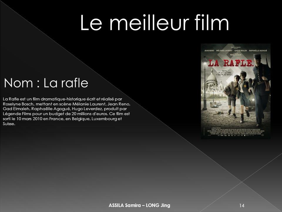 14 ASSILA Samira – LONG Jing Le meilleur film Nom : La rafle La Rafle est un film dramatique-historique écrit et réalisé par Roselyne Bosch, mettant e