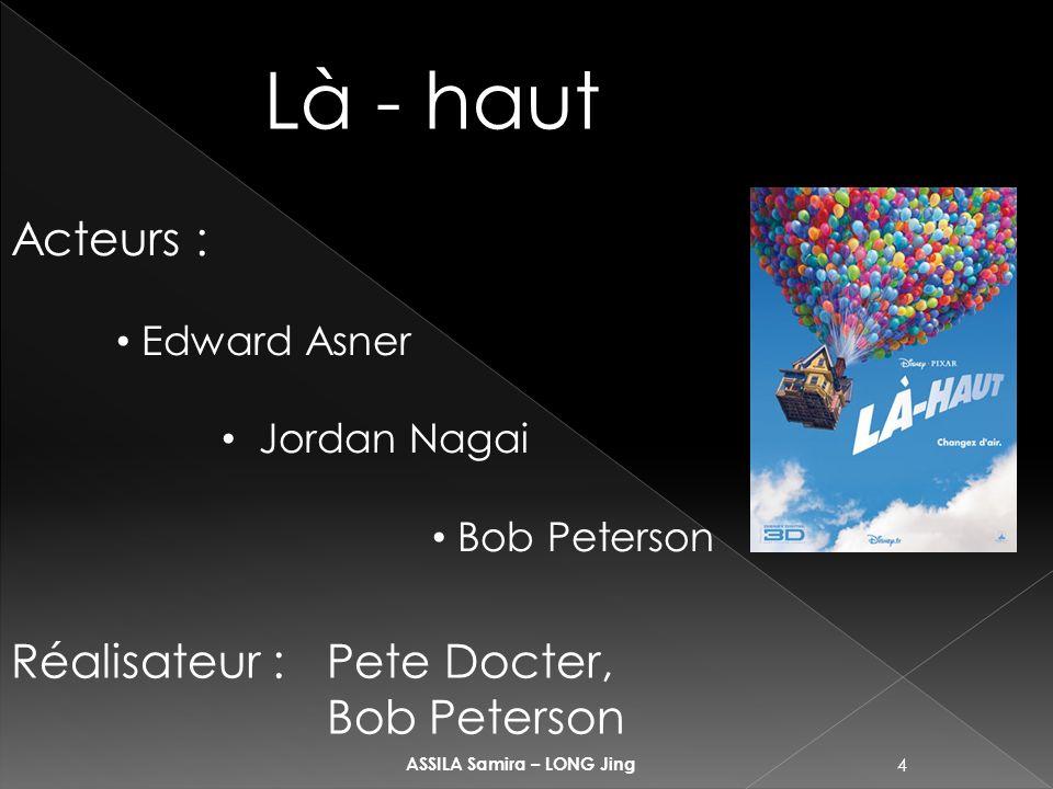 4 ASSILA Samira – LONG Jing Là - haut Acteurs : Edward Asner Jordan Nagai Bob Peterson Réalisateur : Pete Docter, Bob Peterson