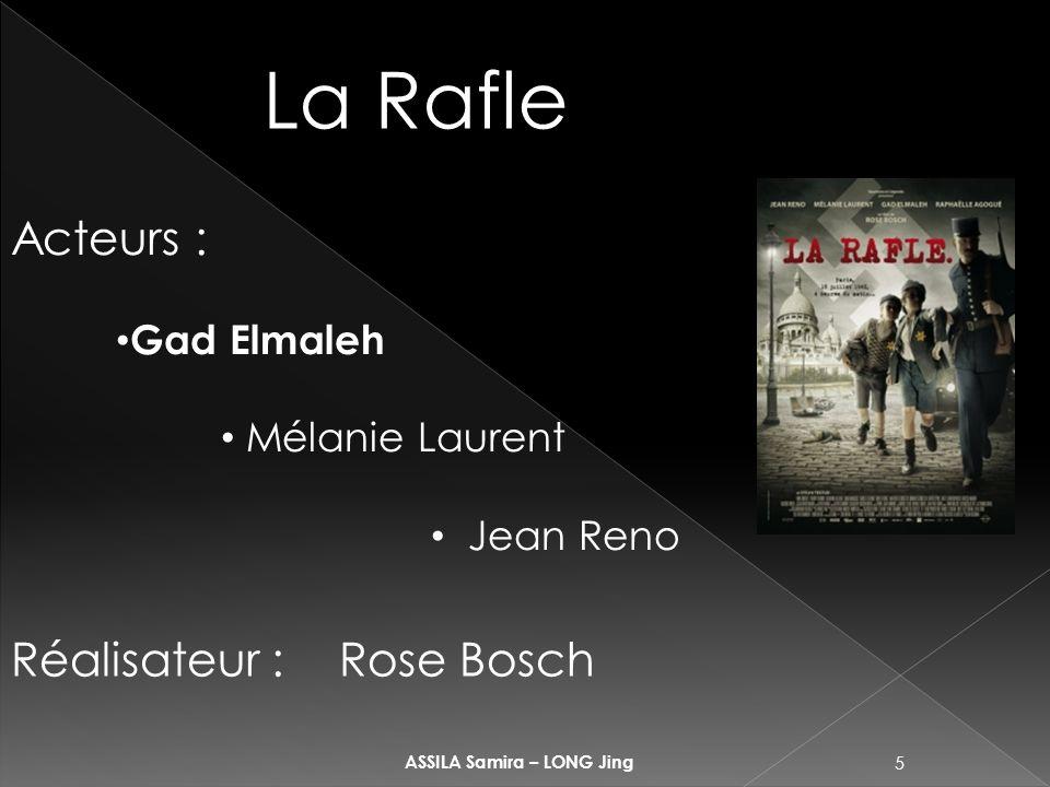 5 ASSILA Samira – LONG Jing La Rafle Acteurs : Gad Elmaleh Mélanie Laurent Jean Reno Réalisateur : Rose Bosch