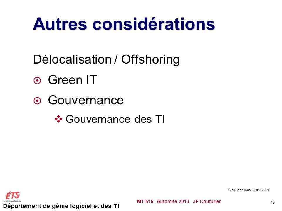 Département de génie logiciel et des TI Autres considérations Délocalisation / Offshoring Green IT Gouvernance Gouvernance des TI MTI515 Automne 2013 JF Couturier 12 Yves Sanssouci, CRIM, 2009