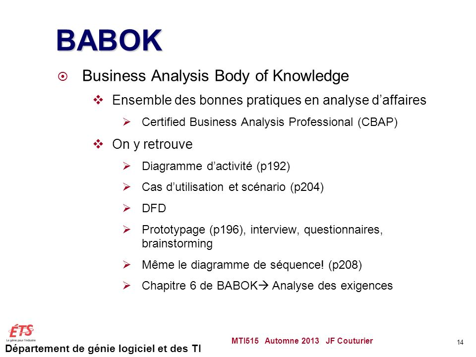 Département de génie logiciel et des TI BABOK Business Analysis Body of Knowledge Ensemble des bonnes pratiques en analyse daffaires Certified Busines