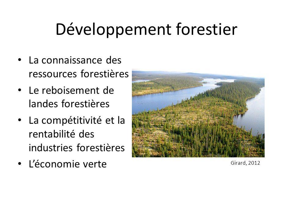 Développement forestier La connaissance des ressources forestières Le reboisement de landes forestières La compétitivité et la rentabilité des industries forestières Léconomie verte Girard, 2012