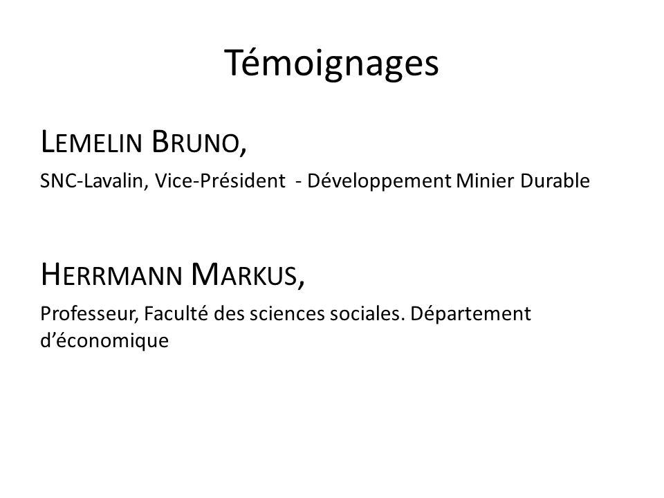 Témoignages L EMELIN B RUNO, SNC-Lavalin, Vice-Président - Développement Minier Durable H ERRMANN M ARKUS, Professeur, Faculté des sciences sociales.
