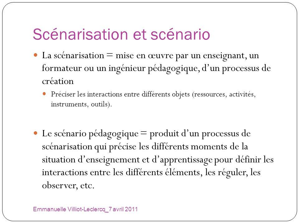 Scénarisation et scénario Emmanuelle Villiot-Leclercq_7 avril 2011 La scénarisation = mise en œuvre par un enseignant, un formateur ou un ingénieur pé