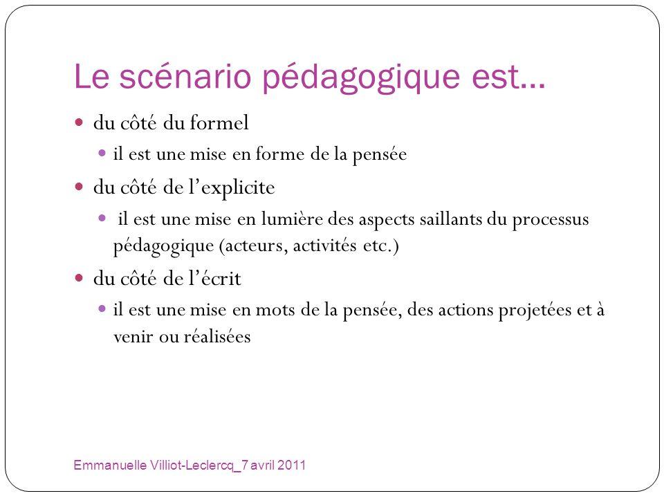 Le scénario pédagogique est… Emmanuelle Villiot-Leclercq_7 avril 2011 du côté du formel il est une mise en forme de la pensée du côté de lexplicite il