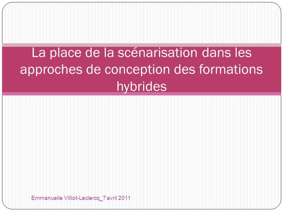 La place de la scénarisation dans les approches de conception des formations hybrides Emmanuelle Villiot-Leclercq_7 avril 2011