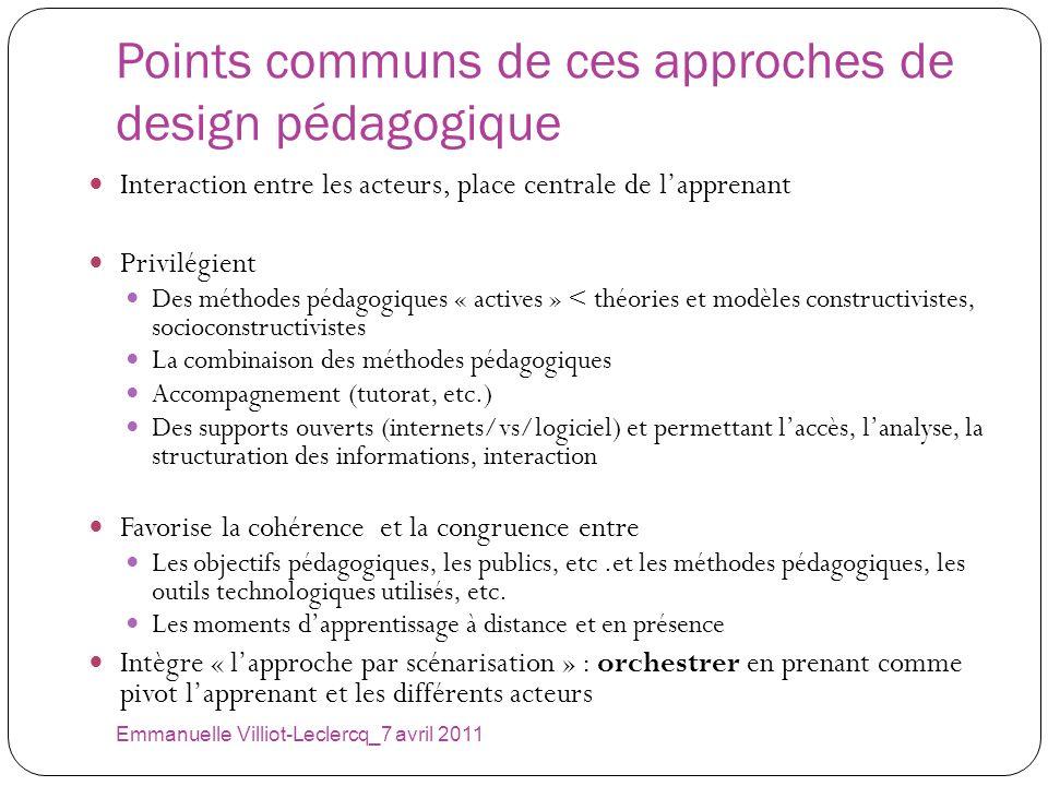 Points communs de ces approches de design pédagogique Interaction entre les acteurs, place centrale de lapprenant Privilégient Des méthodes pédagogiqu