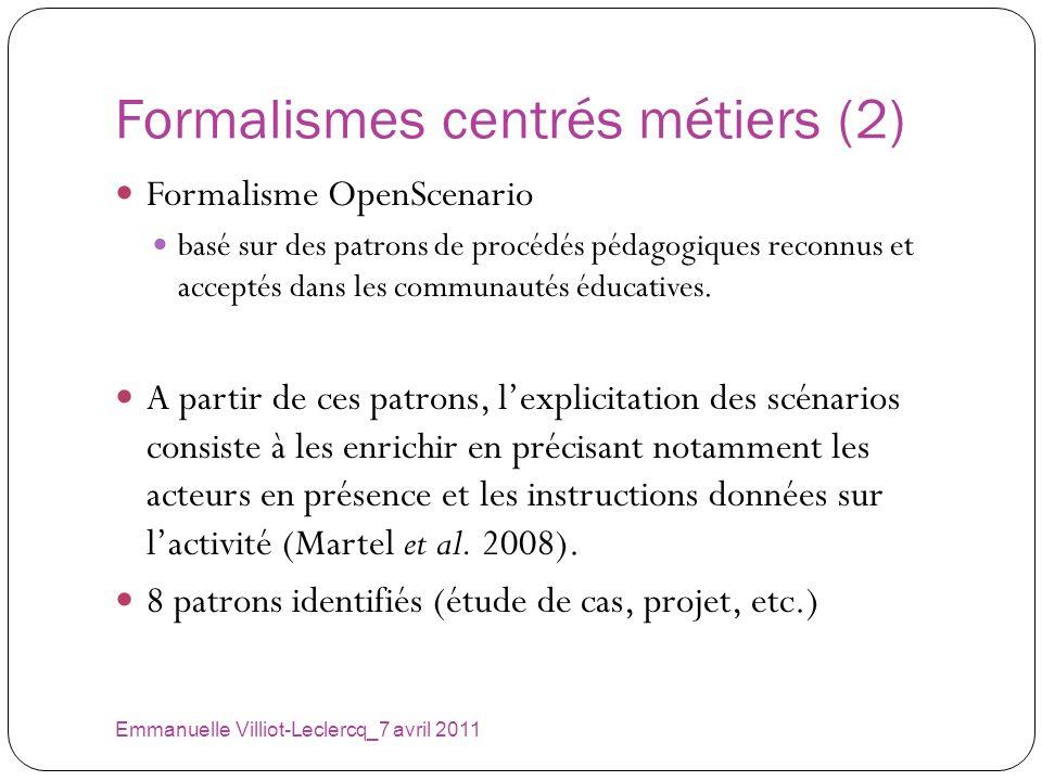 Formalismes centrés métiers (2) Emmanuelle Villiot-Leclercq_7 avril 2011 Formalisme OpenScenario basé sur des patrons de procédés pédagogiques reconnu