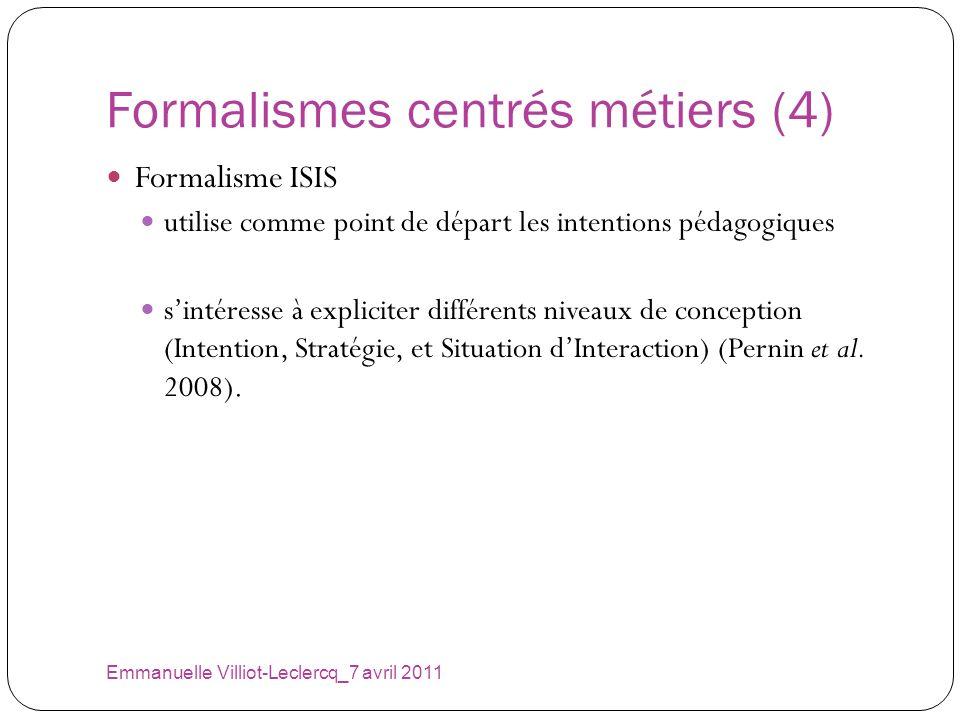 Formalismes centrés métiers (4) Emmanuelle Villiot-Leclercq_7 avril 2011 Formalisme ISIS utilise comme point de départ les intentions pédagogiques sin