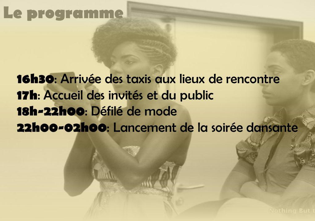 Le programme 16h30 : Arrivée des taxis aux lieux de rencontre 17h : Accueil des invités et du public 18h-22h00 : Défilé de mode 22h00-02h00 : Lancemen