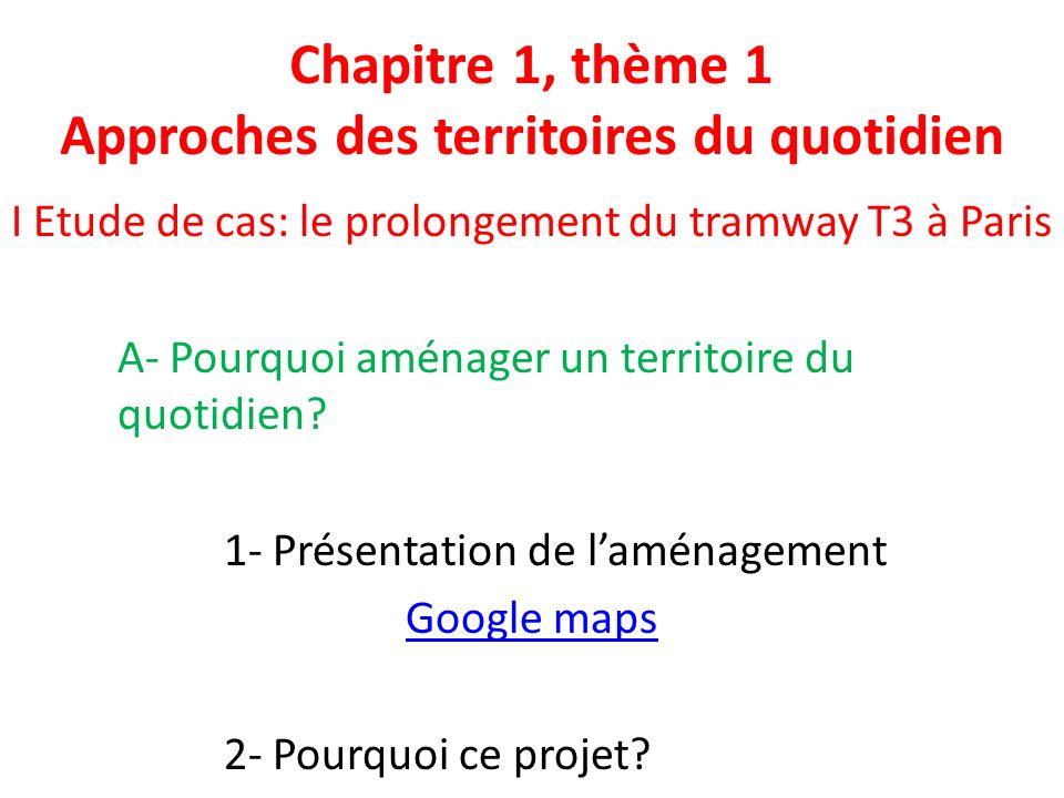 Partie I, Chapitre 1 Approches des territoires du quotidien I Etude de cas: le prolongement du tramway T3 à Paris A- Pourquoi aménager un territoire du quotidien.