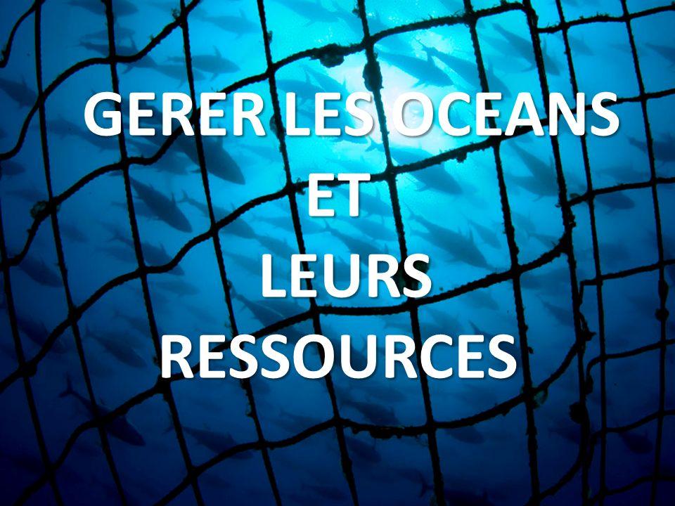 GERER LES OCEANS ET LEURS RESSOURCES LEURS RESSOURCES