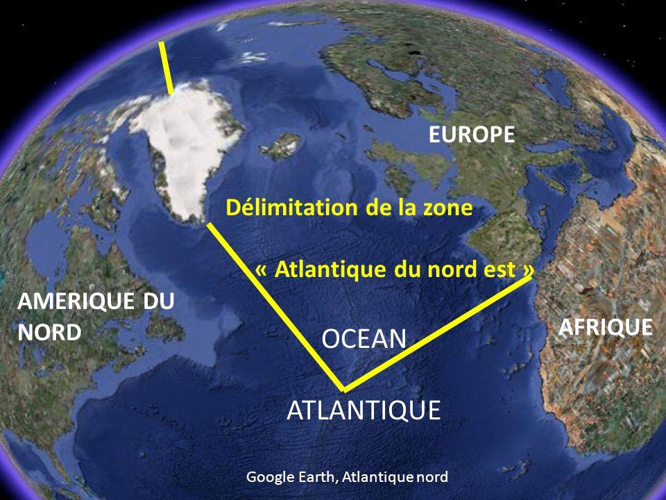Google Earth, Atlantique nord OCEAN ATLANTIQUE AFRIQUE EUROPE AMERIQUE DU NORD Délimitation de la zone « Atlantique du nord est »