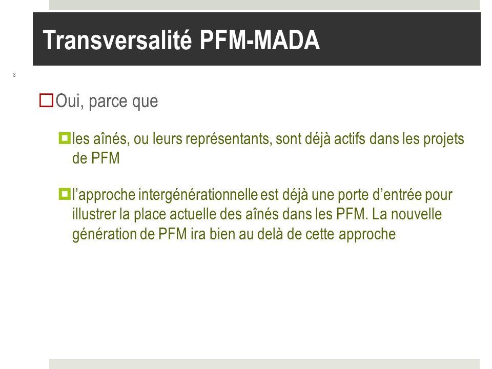 8 Oui, parce que les aînés, ou leurs représentants, sont déjà actifs dans les projets de PFM lapproche intergénérationnelle est déjà une porte dentrée pour illustrer la place actuelle des aînés dans les PFM.