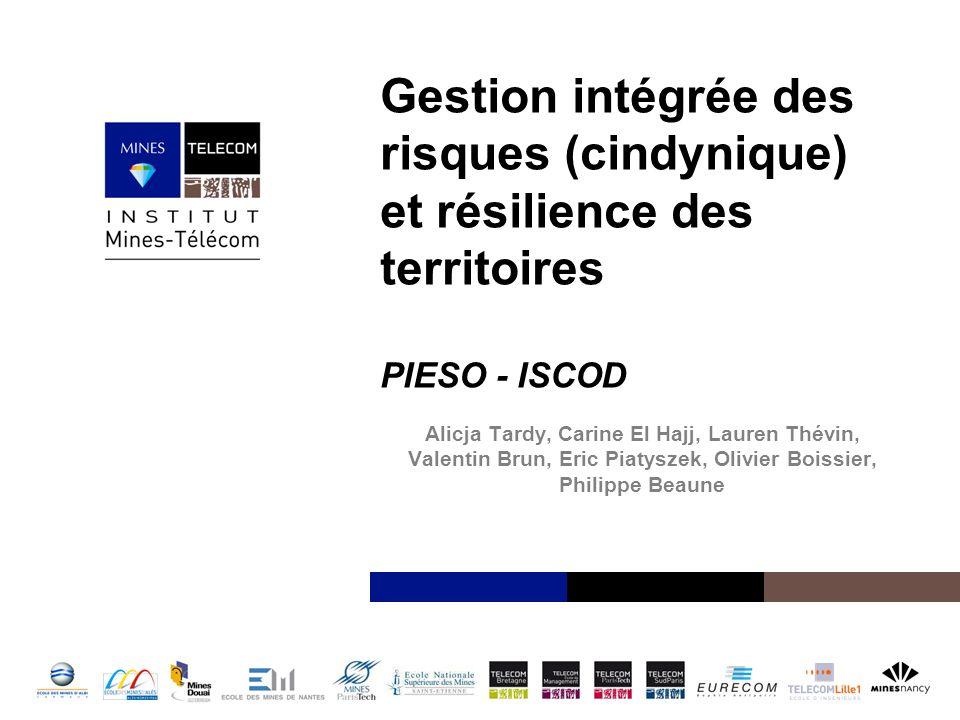 Institut Mines-Télécom Gestion intégrée des risques (cindynique) et résilience des territoires PIESO - ISCOD Alicja Tardy, Carine El Hajj, Lauren Thév