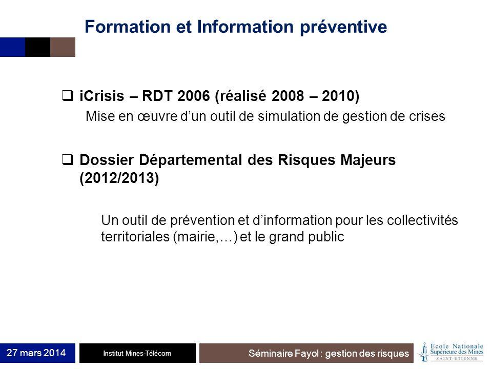 Institut Mines-Télécom Séminaire Fayol : gestion des risques Formation et Information préventive iCrisis – RDT 2006 (réalisé 2008 – 2010) Mise en œuvr