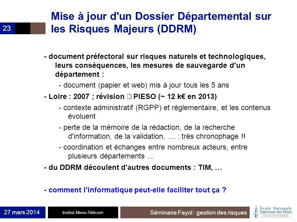 Institut Mines-Télécom Séminaire Fayol : gestion des risques 27 mars 2014 23 Mise à jour d'un Dossier Départemental sur les Risques Majeurs (DDRM) - d
