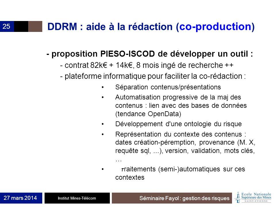 Institut Mines-Télécom Séminaire Fayol : gestion des risques 27 mars 2014 25 DDRM : aide à la rédaction ( co-production ) - proposition PIESO-ISCOD de