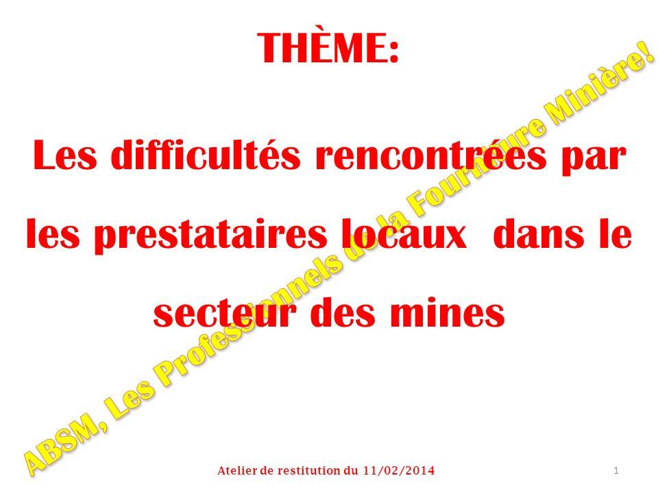 THÈME: Les difficultés rencontrées par les prestataires locaux dans le secteur des mines Atelier de restitution du 11/02/2014 1