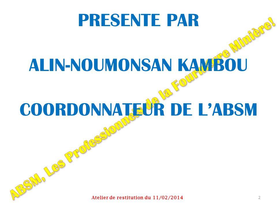PRESENTE PAR ALIN-NOUMONSAN KAMBOU COORDONNATEUR DE LABSM Atelier de restitution du 11/02/2014 2