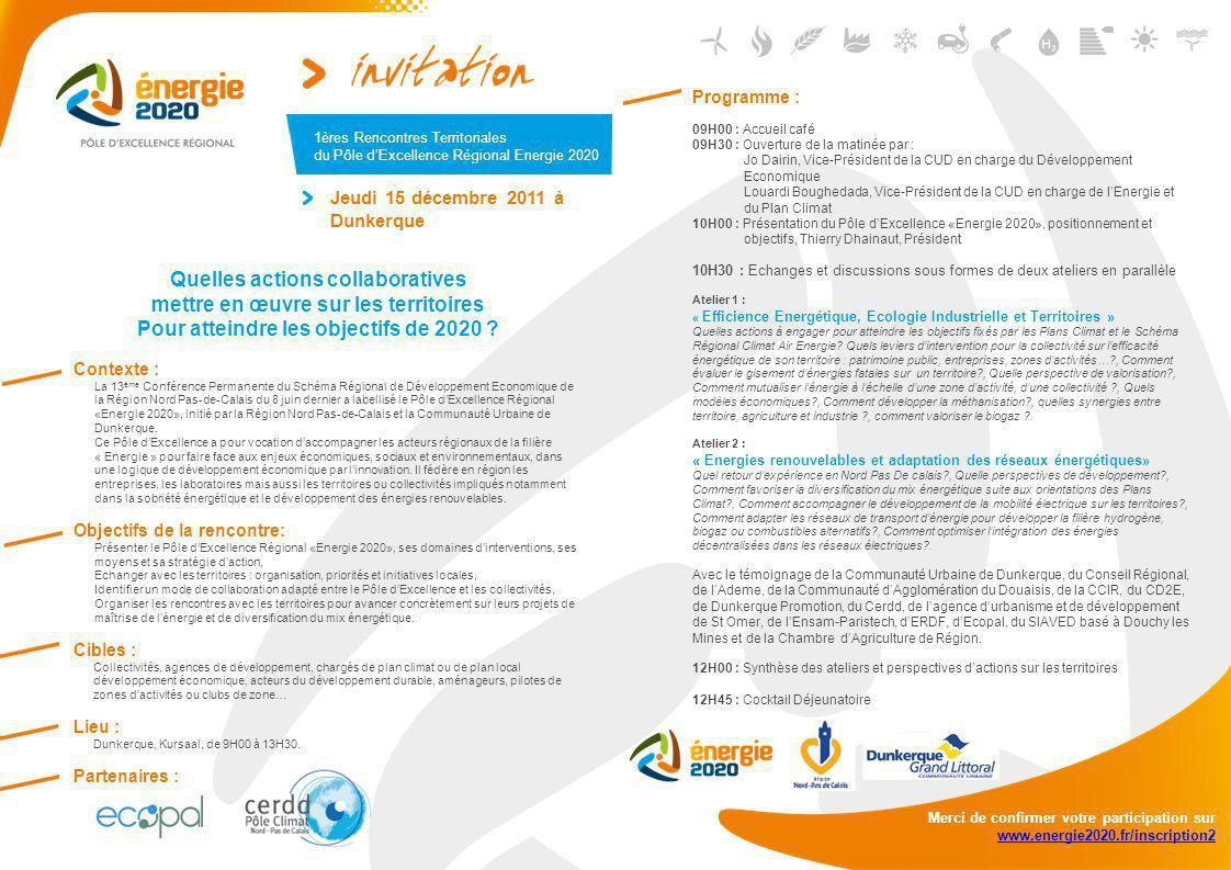 Contexte : La 13 ème Conférence Permanente du Schéma Régional de Développement Economique de la Région Nord Pas-de-Calais du 8 juin dernier a labellisé le Pôle dExcellence Régional «Energie 2020», initié par la Région Nord Pas-de-Calais et la Communauté Urbaine de Dunkerque.
