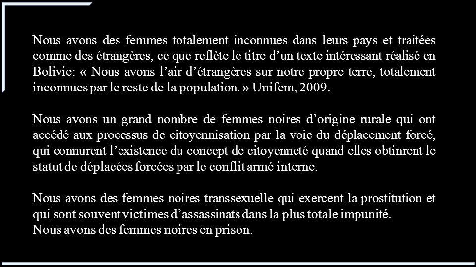 Nous avons des femmes totalement inconnues dans leurs pays et traitées comme des étrangères, ce que reflète le titre dun texte intéressant réalisé en