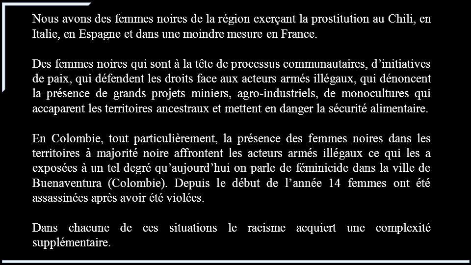 Nous avons des femmes noires de la région exerçant la prostitution au Chili, en Italie, en Espagne et dans une moindre mesure en France. Des femmes no
