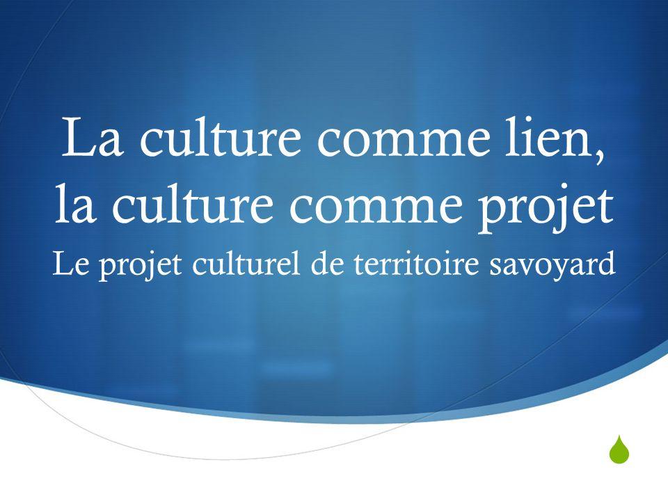 La culture comme lien, la culture comme projet Le projet culturel de territoire savoyard