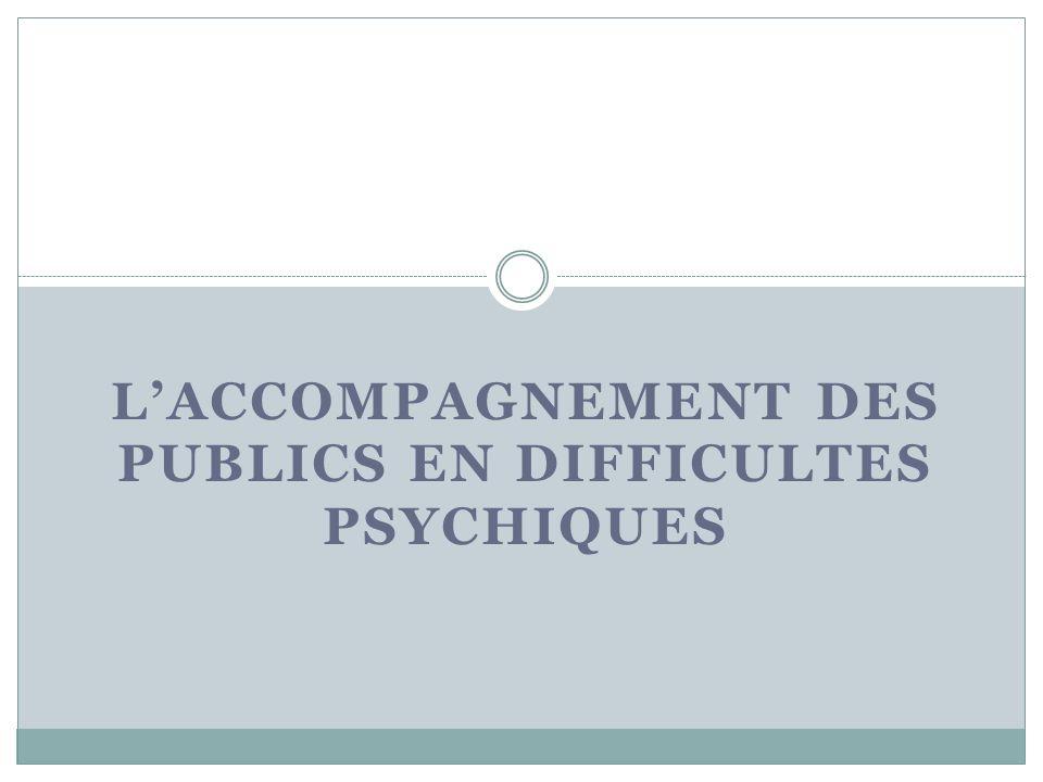 LACCOMPAGNEMENT DES PUBLICS EN DIFFICULTES PSYCHIQUES