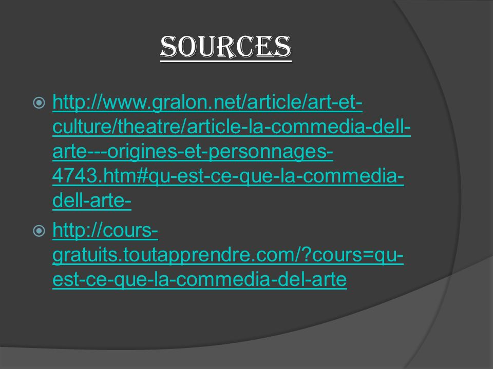 Sources http://www.gralon.net/article/art-et- culture/theatre/article-la-commedia-dell- arte---origines-et-personnages- 4743.htm#qu-est-ce-que-la-comm