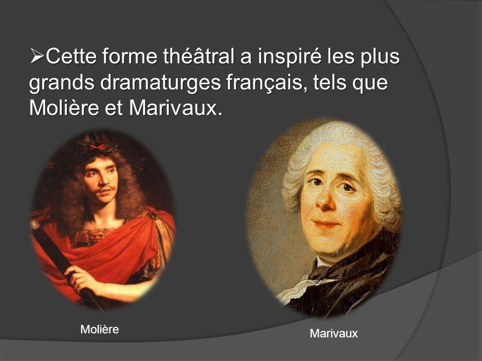 Cette forme théâtral a inspiré les plus grands dramaturges français, tels que Molière et Marivaux.