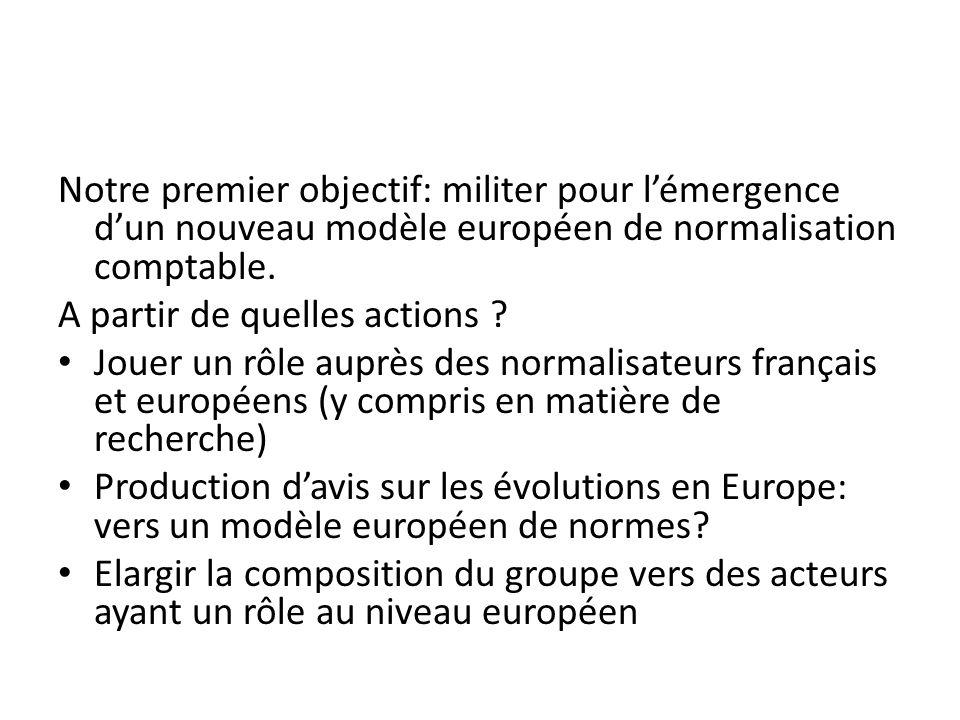 Notre premier objectif: militer pour lémergence dun nouveau modèle européen de normalisation comptable.