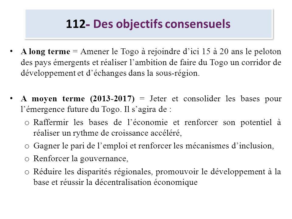 112 - Des objectifs consensuels A long terme = Amener le Togo à rejoindre dici 15 à 20 ans le peloton des pays émergents et réaliser lambition de fair