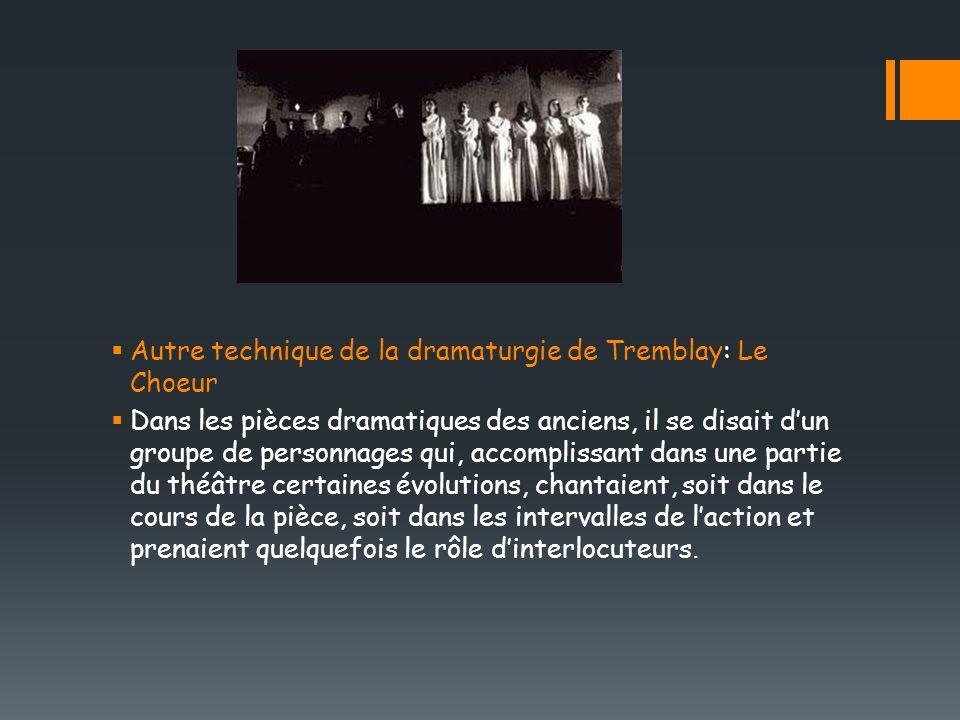 Autre technique de la dramaturgie de Tremblay: Le Choeur Dans les pièces dramatiques des anciens, il se disait dun groupe de personnages qui, accompli