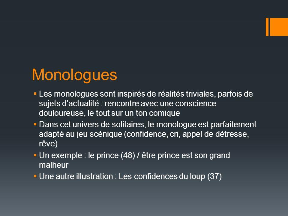 Monologues Les monologues sont inspirés de réalités triviales, parfois de sujets dactualité : rencontre avec une conscience douloureuse, le tout sur u