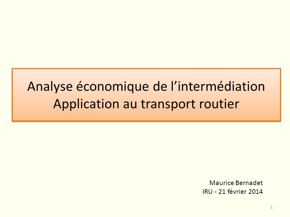 Analyse économique de lintermédiation Application au transport routier Maurice Bernadet IRU - 21 février 2014 1