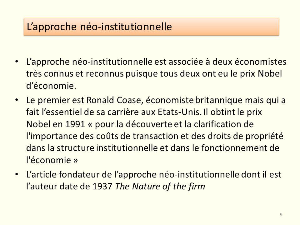 Lapproche néo-institutionnelle est associée à deux économistes très connus et reconnus puisque tous deux ont eu le prix Nobel déconomie. Le premier es