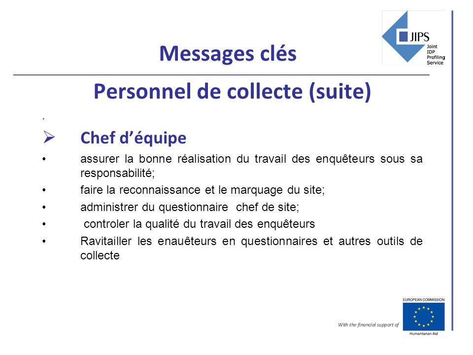 Messages clés Personnel de collecte (suite). Chef déquipe assurer la bonne réalisation du travail des enquêteurs sous sa responsabilité; faire la reco