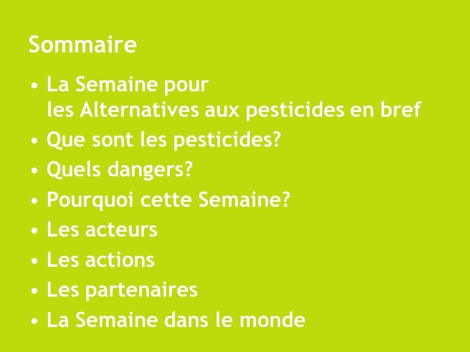 Sommaire La Semaine pour les Alternatives aux pesticides en bref Que sont les pesticides? Quels dangers? Pourquoi cette Semaine? Les acteurs Les actio