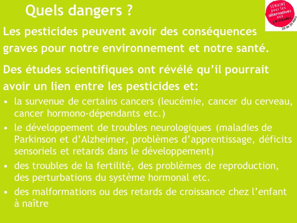 Quels dangers ? Les pesticides peuvent avoir des conséquences graves pour notre environnement et notre santé. Des études scientifiques ont révélé quil