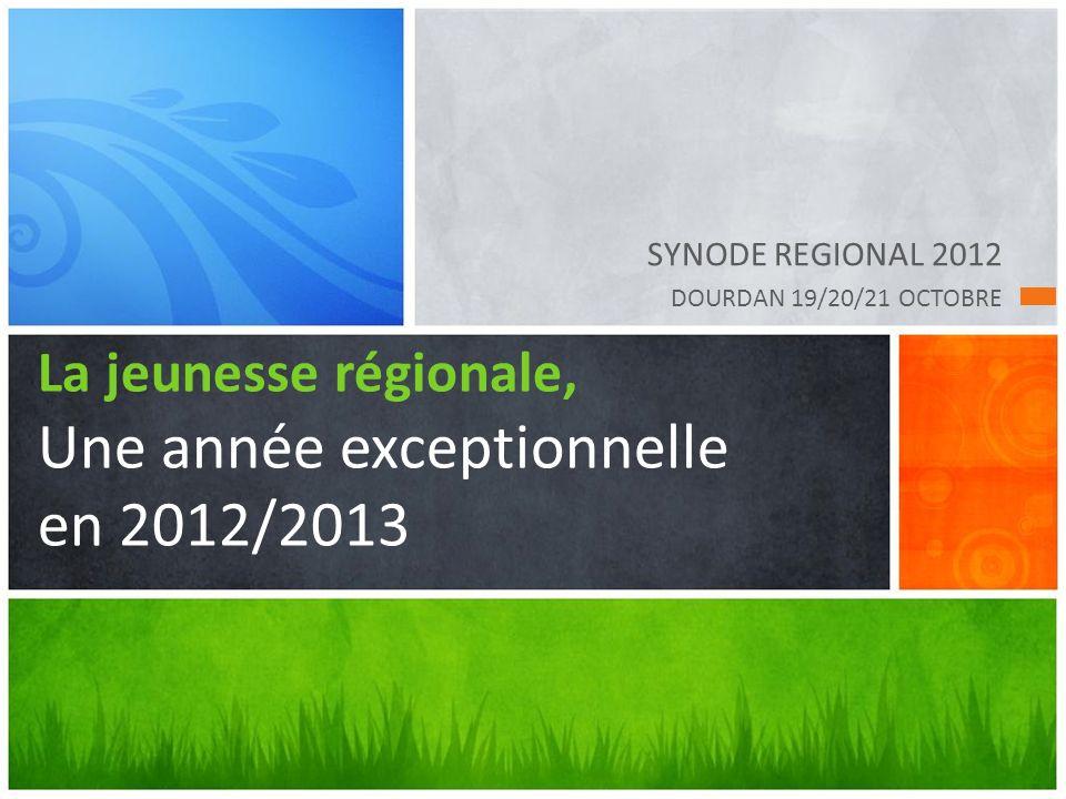 SYNODE REGIONAL 2012 DOURDAN 19/20/21 OCTOBRE La jeunesse régionale, Une année exceptionnelle en 2012/2013