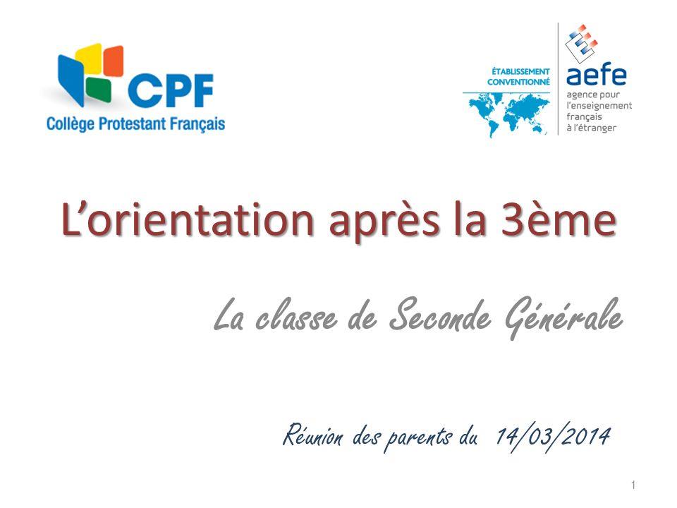 1 Lorientation après la 3ème La classe de Seconde Générale Réunion des parents du 14/03/2014