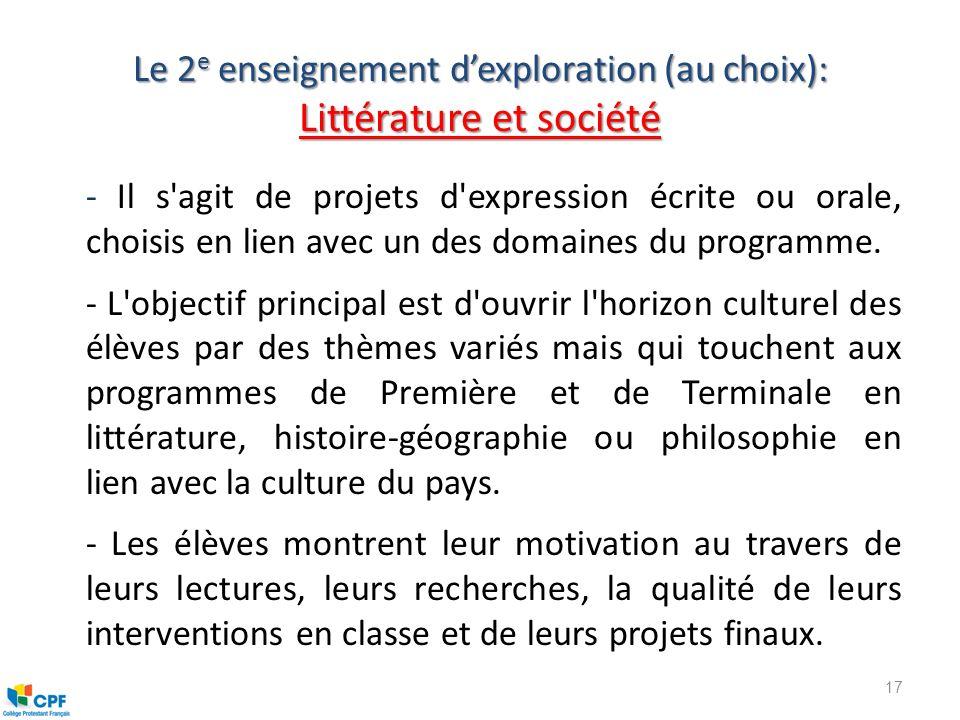 Le 2 e enseignement dexploration (au choix): Littérature et société - Il s'agit de projets d'expression écrite ou orale, choisis en lien avec un des d