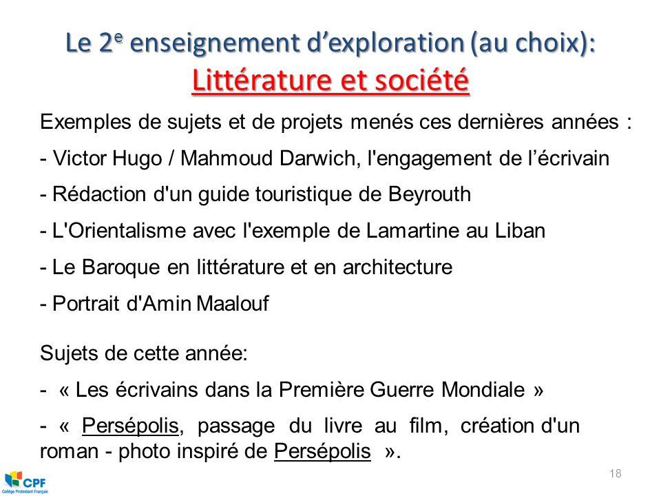 Le 2 e enseignement dexploration (au choix): Littérature et société 18 Exemples de sujets et de projets menés ces dernières années : - Victor Hugo / M
