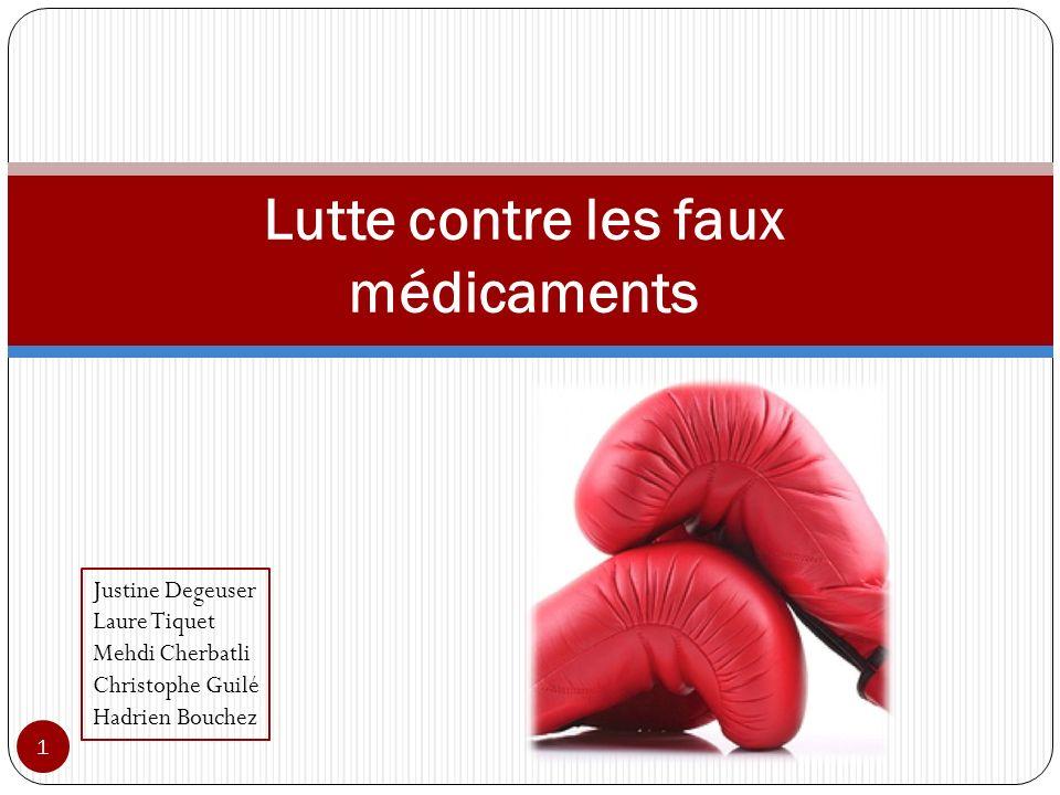 Lutte contre les faux médicaments Justine Degeuser Laure Tiquet Mehdi Cherbatli Christophe Guilé Hadrien Bouchez 1